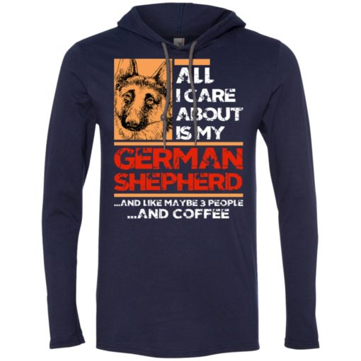 All i care about is my german shepherd 3 people and coffee long sleeve hoodie
