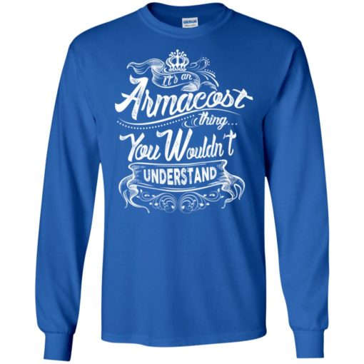 It's an armacost thing you wouldn't understand – custom and personalized name gifts long sleeve