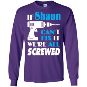 If shaun can't fix it we all screwed shaun name gift ideas long sleeve
