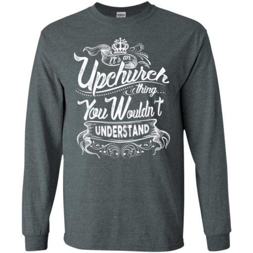 It's an upchurch thing you wouldn't understand – custom and personalized name gifts long sleeve