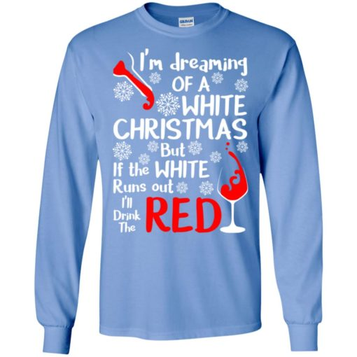 I'm dreaming a white christmas but i'll drink the red wine long sleeve