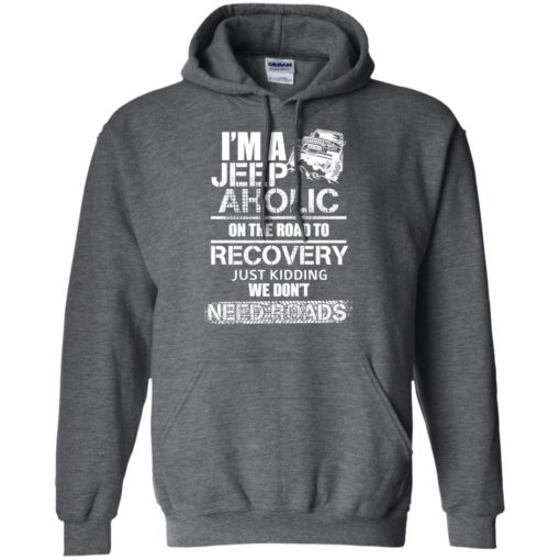 I'm a jeep aholic on the road to recovery hoodie