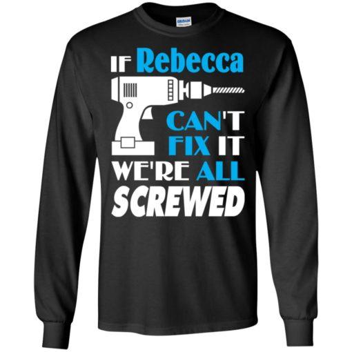 If rebecca can't fix it we all screwed rebecca name gift ideas long sleeve