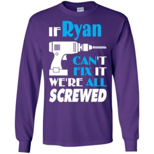 If ryan can't fix it we all screwed ryan name gift ideas long sleeve