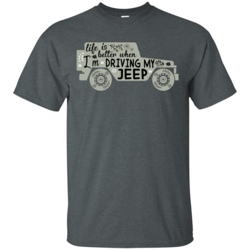 Life is better when i'm driving my jeep t-shirt