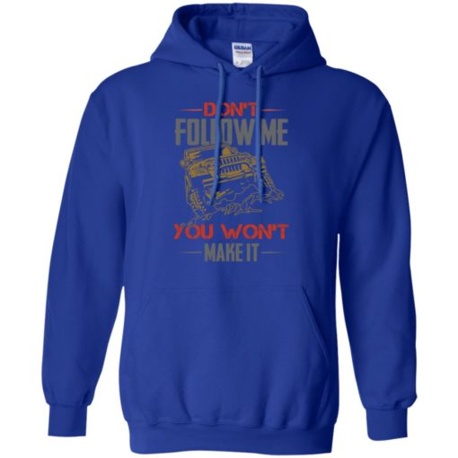 Dont follow me you won't make it hoodie