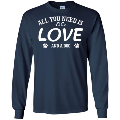 All you need is love and a dog long sleeve