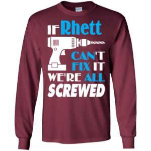 If rhett can't fix it we all screwed rhett name gift ideas long sleeve