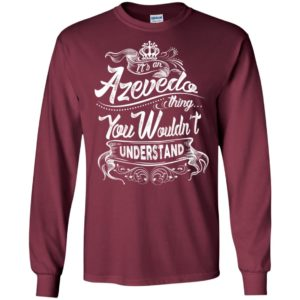 It's an azevedo thing you wouldn't understand – custom and personalized name gifts long sleeve