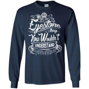 It's an eyestone thing you wouldn't understand – custom and personalized name gifts long sleeve