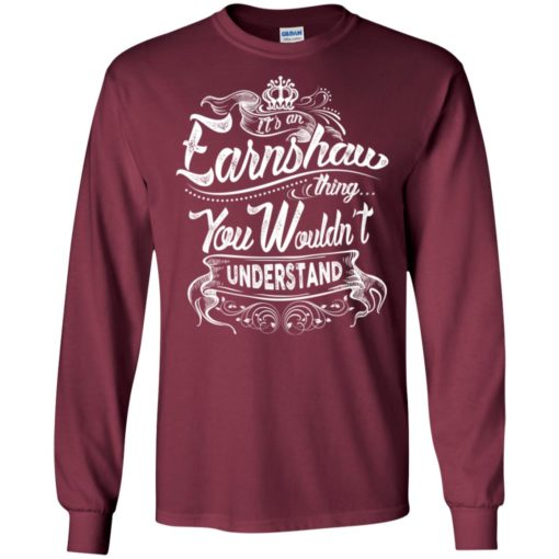 It's an earnshaw thing you wouldn't understand – custom and personalized name gifts long sleeve