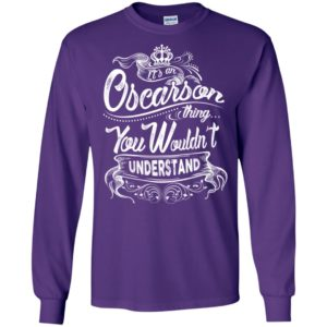 It's an oscarson thing you wouldn't understand – custom and personalized name gifts long sleeve