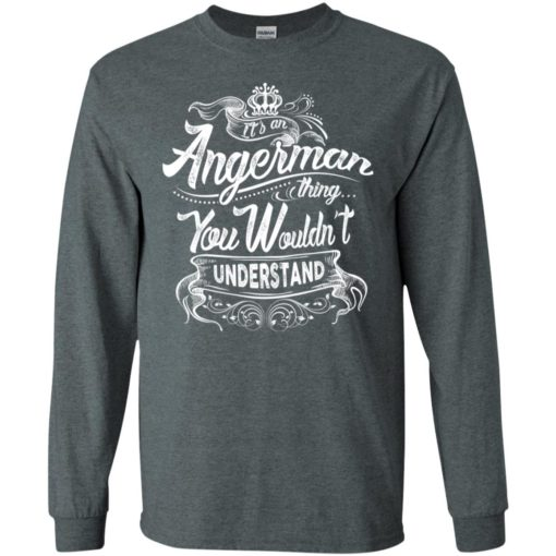It's an angerman thing you wouldn't understand – custom and personalized name gifts long sleeve