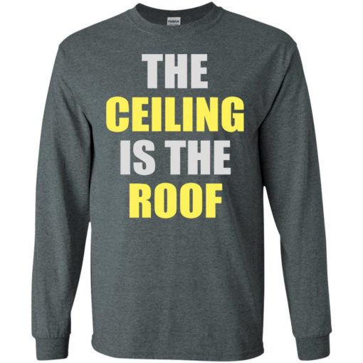 The ceiling is the roof long sleeve