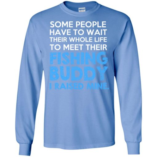 I raised my fishing buddy fathers day go fishing hobby gift long sleeve
