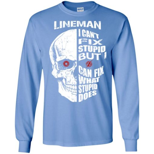 Lineman i cant fix stupid but can fix what stupid does long sleeve
