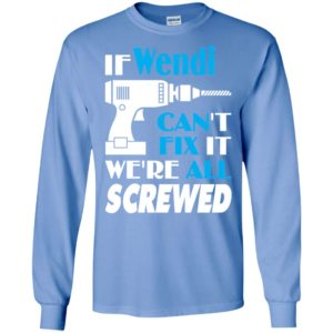 If wendi can't fix it we all screwed wendi name gift ideas long sleeve
