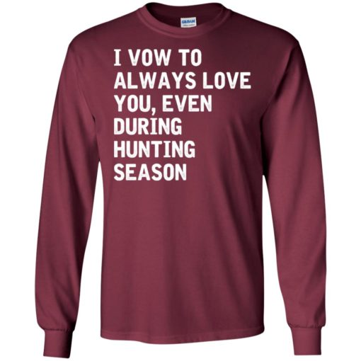 I vow to always love you, even during hunting season long sleeve