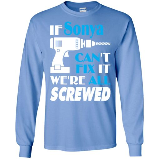 If sonya can't fix it we all screwed sonya name gift ideas long sleeve