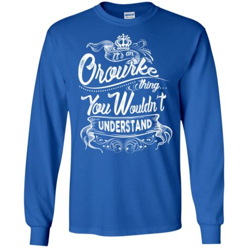 It's an orourke thing you wouldn't understand – custom and personalized name gifts long sleeve