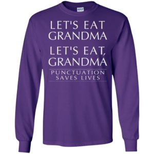 Let's eat grandma let's eat, grandma punctuation saves lives long sleeve