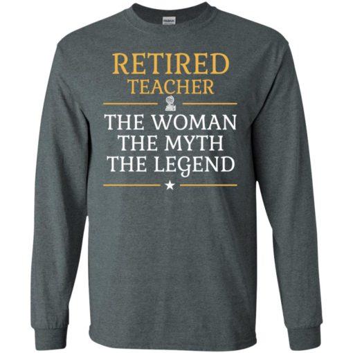 Retired teacher – the woman the myth the legend long sleeve