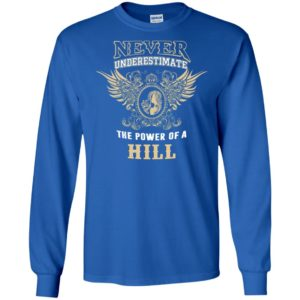 Never underestimate the power of hill shirt with personal name on it long sleeve