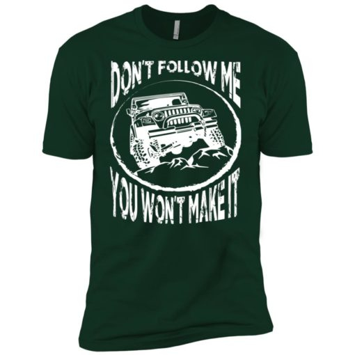 Dont follow jeep and me you wont make it premium t-shirt