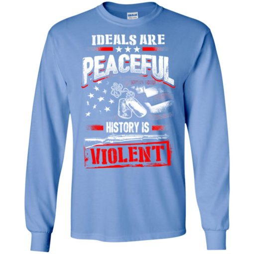 Ideals are peaceful history is violent long sleeve