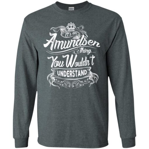 It's an amundsen thing you wouldn't understand – custom and personalized name gifts long sleeve