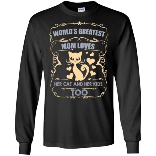World's greatest mom loves cat and her kids too cat mom gift long sleeve