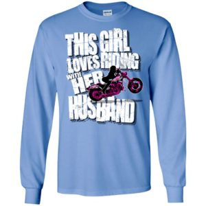 This girl loves riding with her husband funny biker couple riding long sleeve