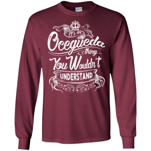 It's an ocegueda thing you wouldn't understand – custom and personalized name gifts long sleeve