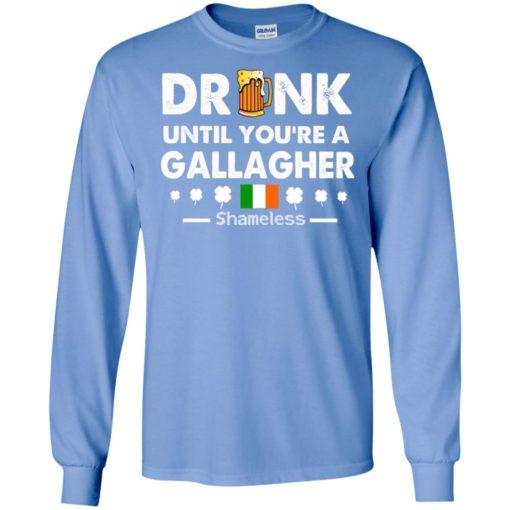 Drink until you're a gallagher shameless lucky clover irish long sleeve