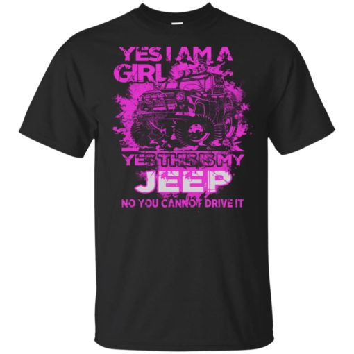 Yes i am a girl yes this is my jeep no you cann't drive it t-shirt