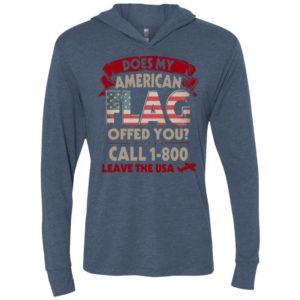 Does my flag offend you shirt long sleeve call 1 800 leave unisex hoodie