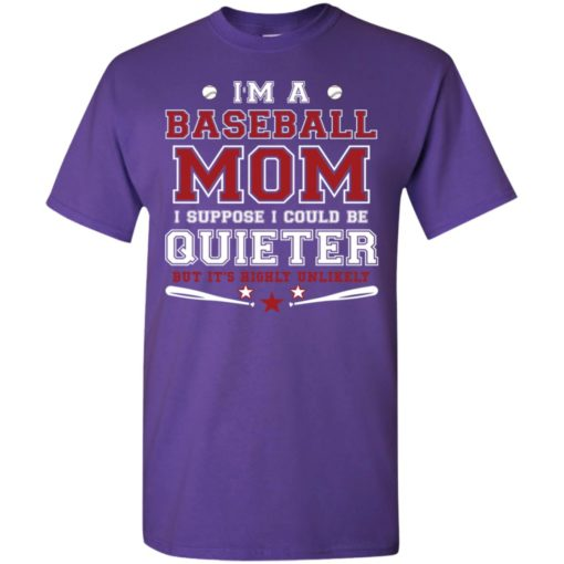 Im a baseball mom i suppose i could be quieter t-shirt