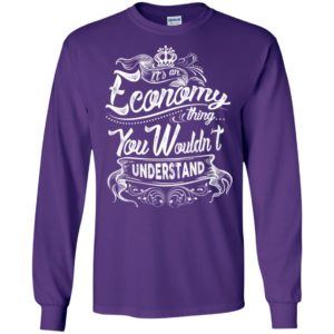 It's an economy thing you wouldn't understand – custom and personalized name gifts long sleeve