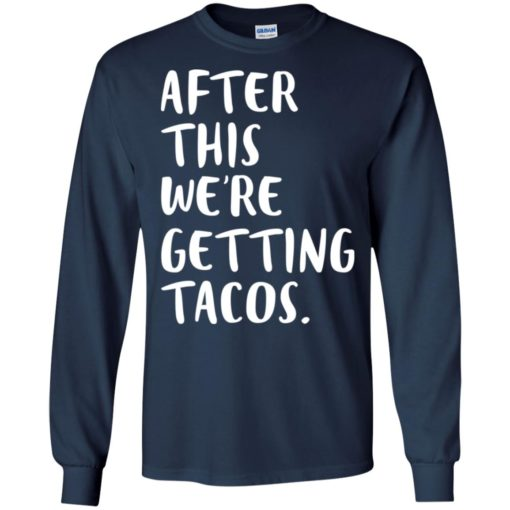 After this we re getting tacos long sleeve