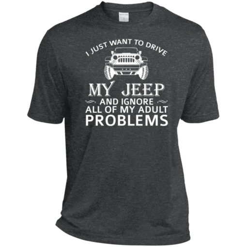 I just want to drive my jeep and ignore adult problems sport t-shirt