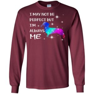 I may not be perfect but i'm always me dachshund colorful art dog lover long sleeve