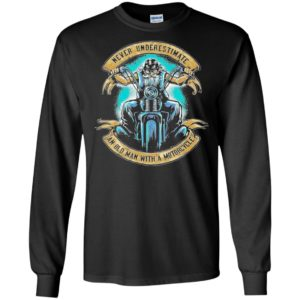 Never underestimate an old man with a motorcycle old man biker long sleeve