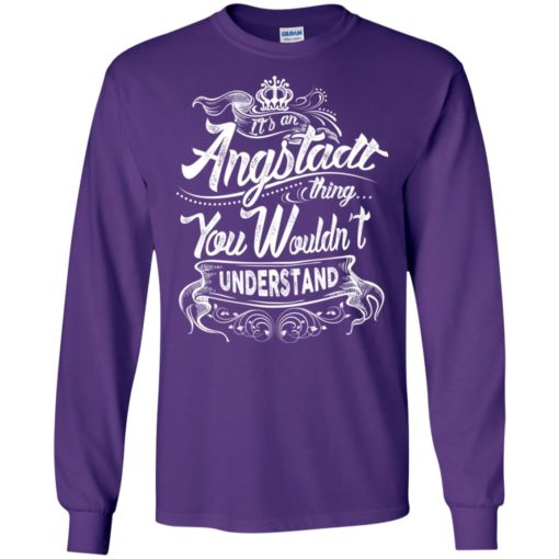 It's an angstadt thing you wouldn't understand – custom and personalized name gifts long sleeve