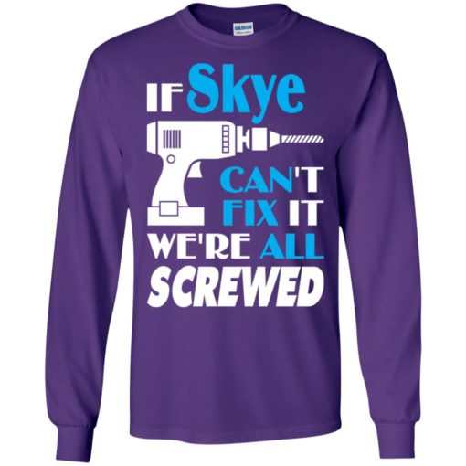 If skye can't fix it we all screwed skye name gift ideas long sleeve