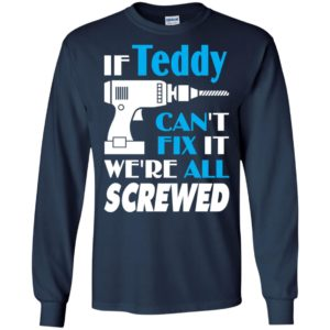 If teddy can't fix it we all screwed teddy name gift ideas long sleeve
