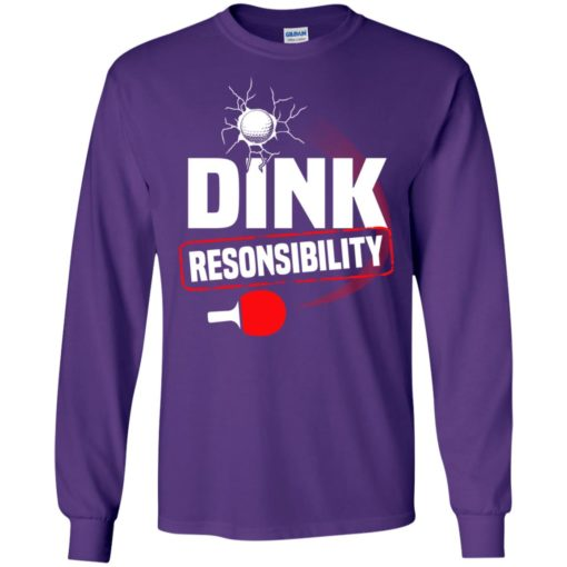 Dink responsibility pickleball sport father gift long sleeve