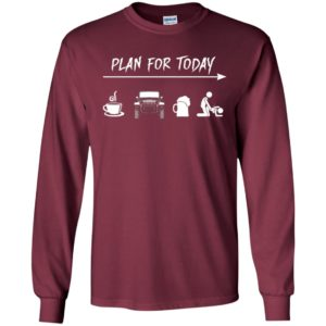 Plan for today coffee jeep beer sex long sleeve