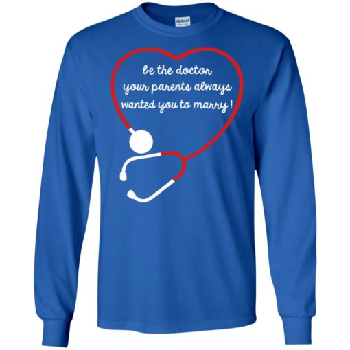 Be the doctor your parents always wanted you to marry long sleeve