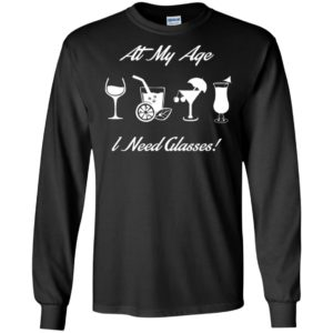 At my age i need glasses drinker drinking wine juice healthy long sleeve