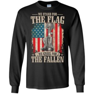 We stand for the flag we kneel for the fallen gift long sleeve